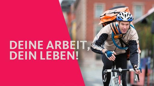 """Bildmontage: links kirschrote Farbfläche, darüber Schrift """"Deine Arbeit, Dein Leben!"""", rechts ein Bild von einem Fahrradkurier"""