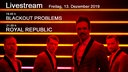 Livestream Zeiten: Royal Republic / Blackout Problems