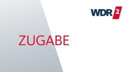 WDR 2 Zugabe